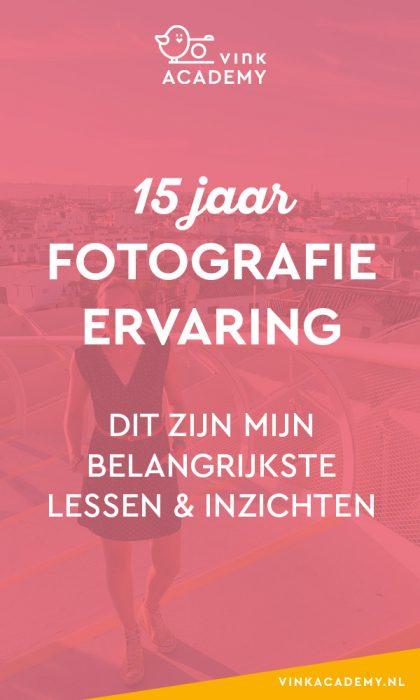 15 jaar fotografie ervaring: belangrijkste lessen en inzichten