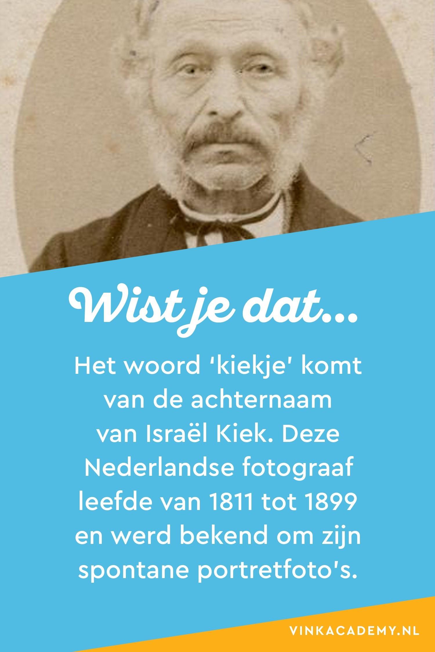 Wist je dat het woord Kiekje van de achternaam van Isreal Kiek komt. Deze Nederlandse fotograaf stond bekend om zijn spontane portretfotografie.