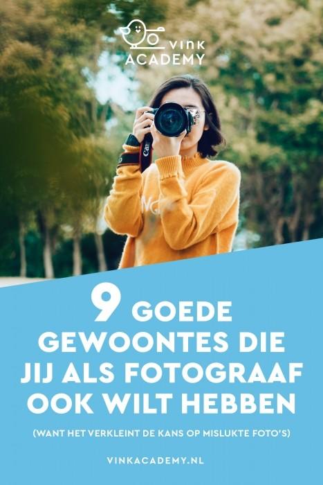 9 goede gewoontes die je als fotograaf ook wilt hebben, omdat je zo minder mislukte foto's maakt